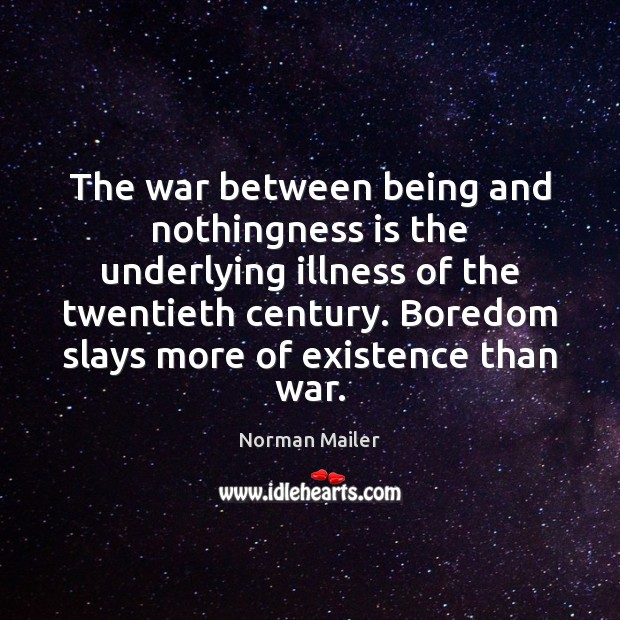 The war between being and nothingness is the underlying illness of the Image