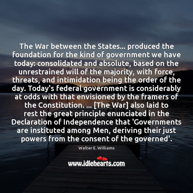 The War between the States… produced the foundation for the kind of Walter E. Williams Picture Quote
