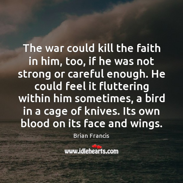 Image, The war could kill the faith in him, too, if he was
