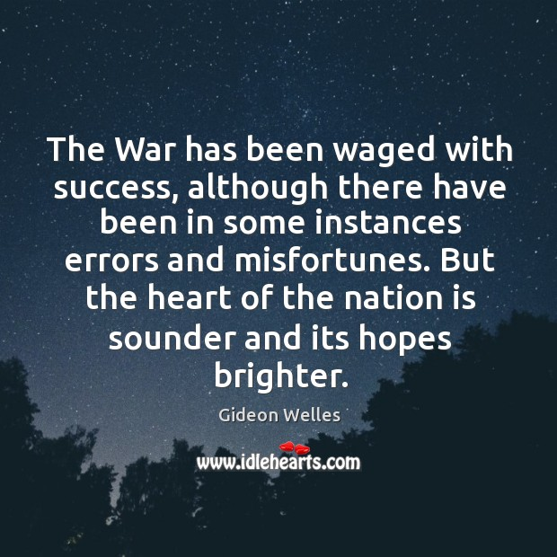 The war has been waged with success, although there have been in some instances errors and misfortunes. Image