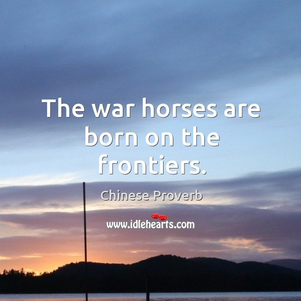 Image, The war horses are born on the frontiers.