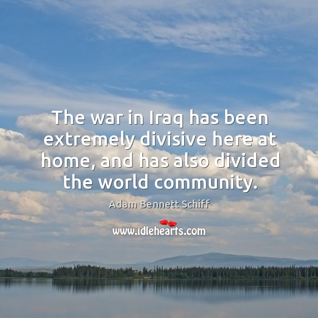 Image, The war in iraq has been extremely divisive here at home, and has also divided