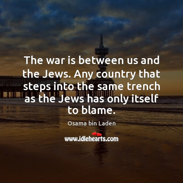 The war is between us and the Jews. Any country that steps Image