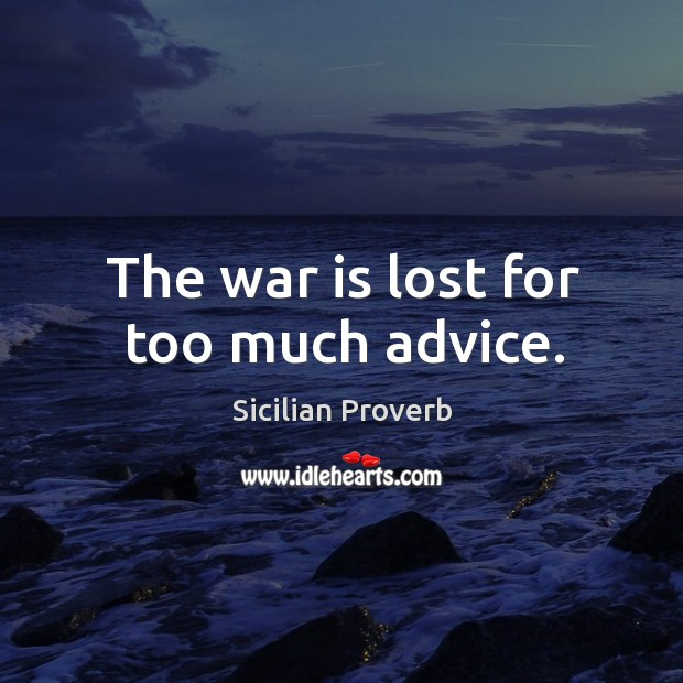Image, The war is lost for too much advice.