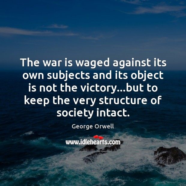 The war is waged against its own subjects and its object is Image