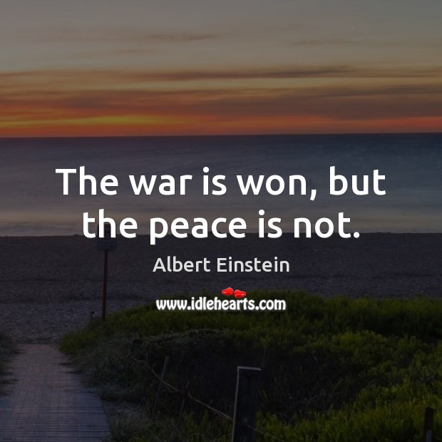 The war is won, but the peace is not. Peace Quotes Image