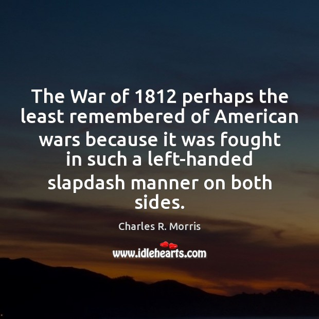 The War of 1812 perhaps the least remembered of American wars because it Image