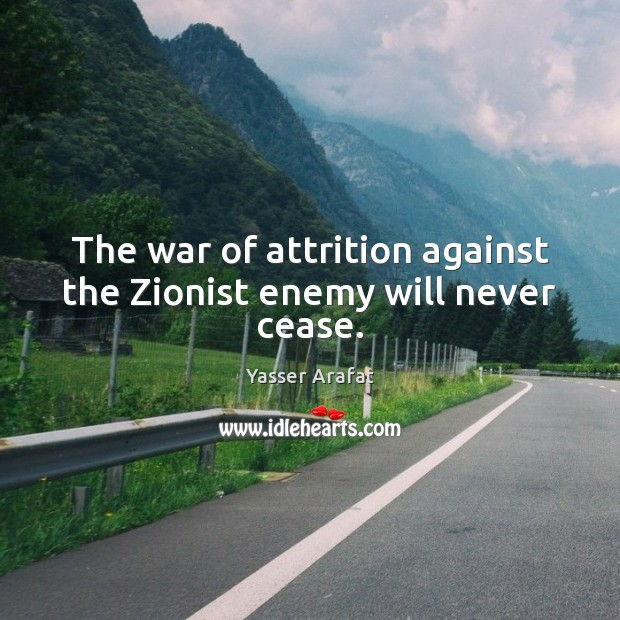 Image, The war of attrition against the Zionist enemy will never cease.