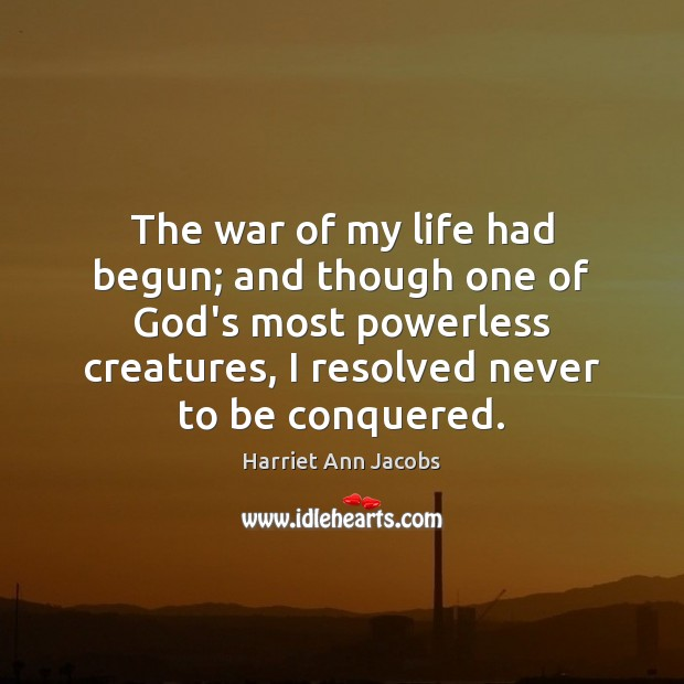 Image, The war of my life had begun; and though one of God's