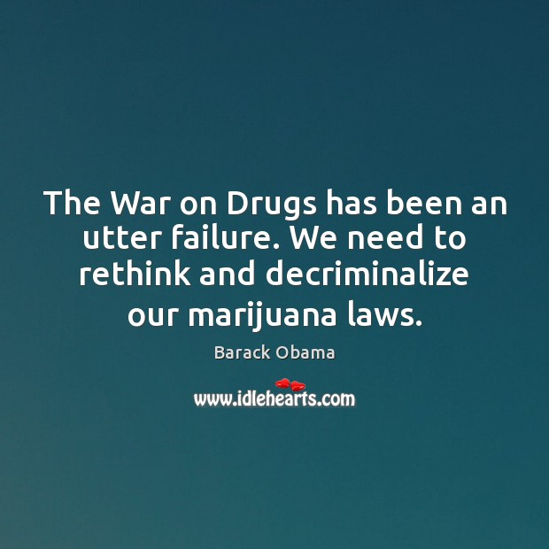 Image, The War on Drugs has been an utter failure. We need to
