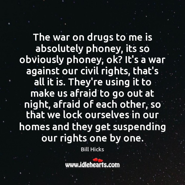 The war on drugs to me is absolutely phoney, its so obviously Bill Hicks Picture Quote