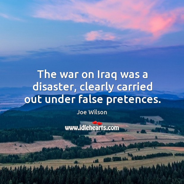 The war on iraq was a disaster, clearly carried out under false pretences. Image