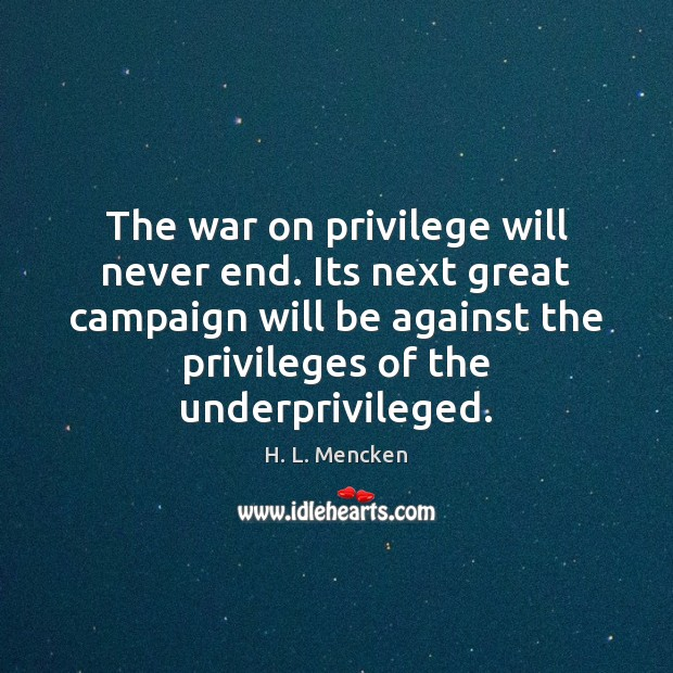 The war on privilege will never end. Its next great campaign will Image