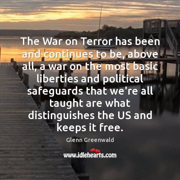 The War on Terror has been and continues to be, above all, Glenn Greenwald Picture Quote
