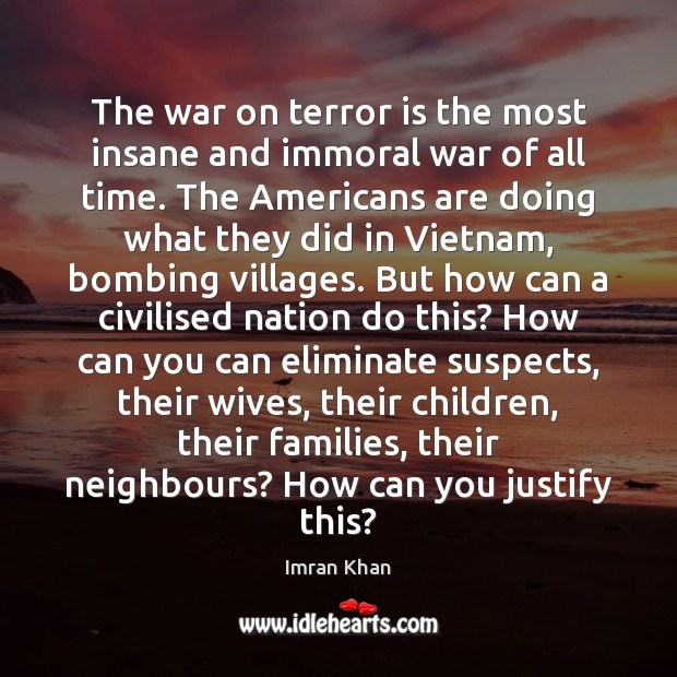 The war on terror is the most insane and immoral war of Imran Khan Picture Quote
