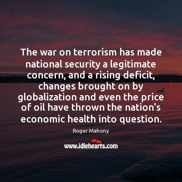 The war on terrorism has made national security a legitimate concern, and Roger Mahony Picture Quote