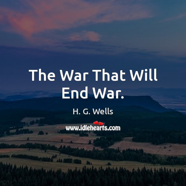 The War That Will End War. H. G. Wells Picture Quote