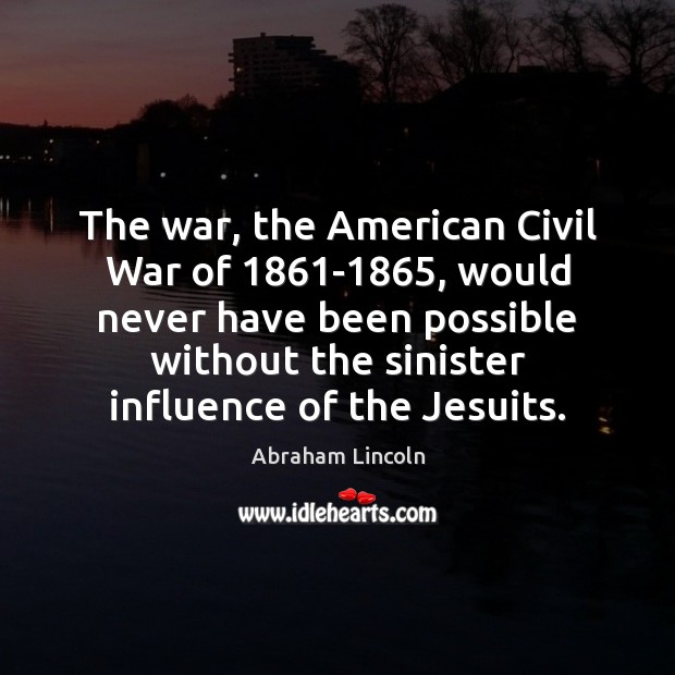 Image about The war, the American Civil War of 1861-1865, would never have been
