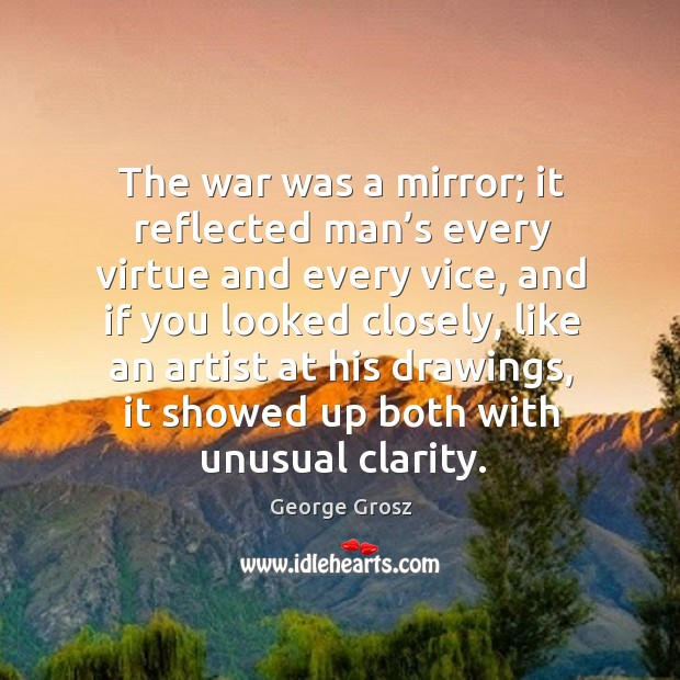 The war was a mirror; it reflected man's every virtue and every vice Image
