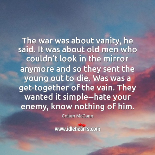 The war was about vanity, he said. It was about old men Image