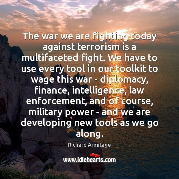 The war we are fighting today against terrorism is a multifaceted fight. Finance Quotes Image