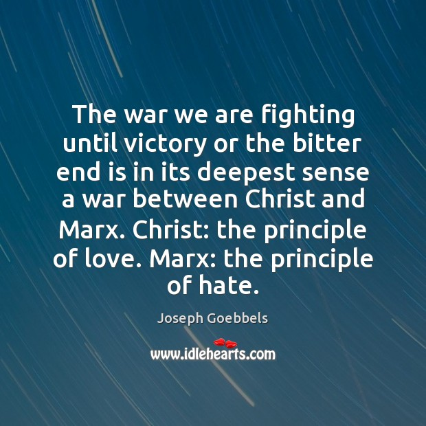 The war we are fighting until victory or the bitter end is Joseph Goebbels Picture Quote