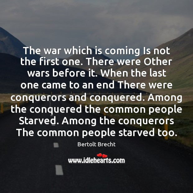 The war which is coming Is not the first one. There were Image