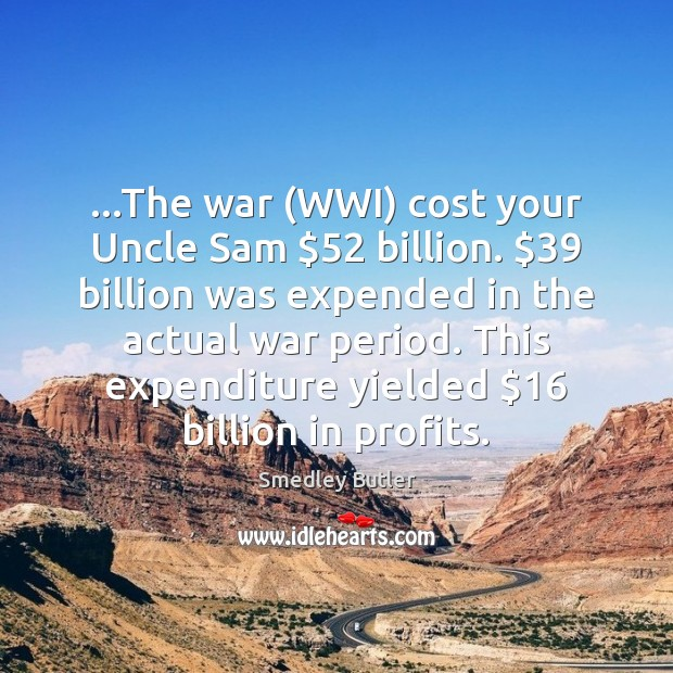 Image, …The war (WWI) cost your Uncle Sam $52 billion. $39 billion was expended in