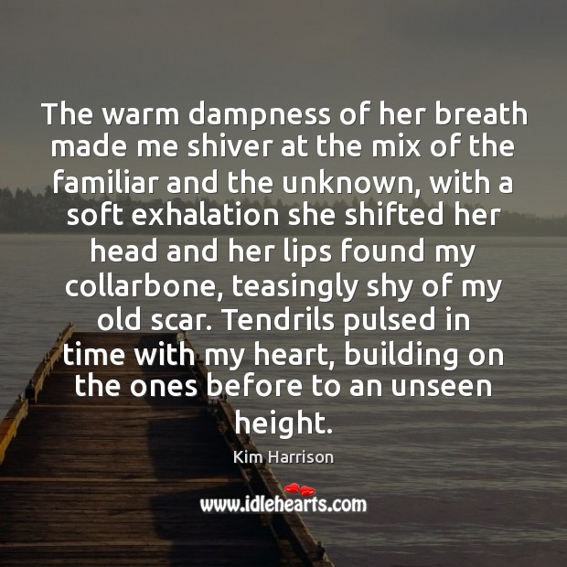 The warm dampness of her breath made me shiver at the mix Kim Harrison Picture Quote