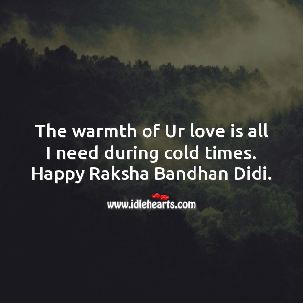 The warmth of ur love is all I need during cold times. Raksha Bandhan Quotes Image
