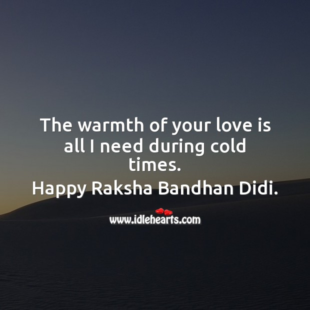 The warmth of your love is all I need during cold times. Raksha Bandhan Quotes Image