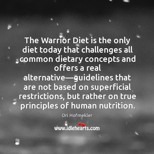 The Warrior Diet is the only diet today that challenges all common Diet Quotes Image