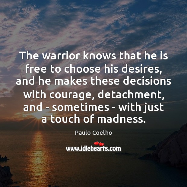 The warrior knows that he is free to choose his desires, and Image