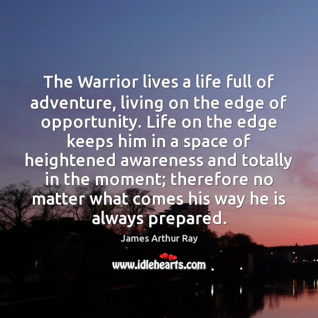 The Warrior lives a life full of adventure, living on the edge Opportunity Quotes Image