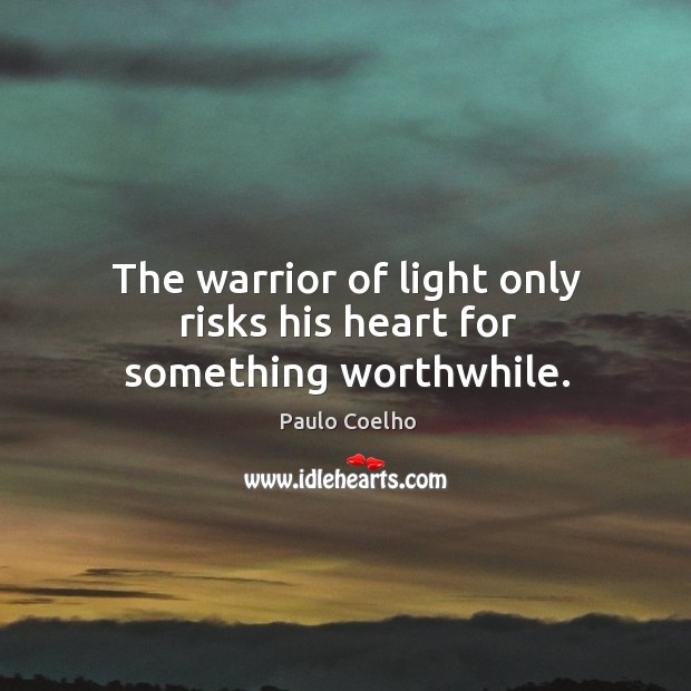 The warrior of light only risks his heart for something worthwhile. Image