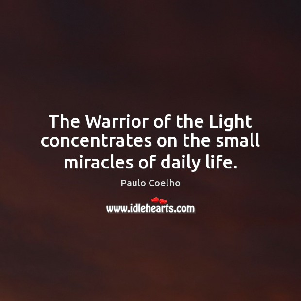 Image, The Warrior of the Light concentrates on the small miracles of daily life.