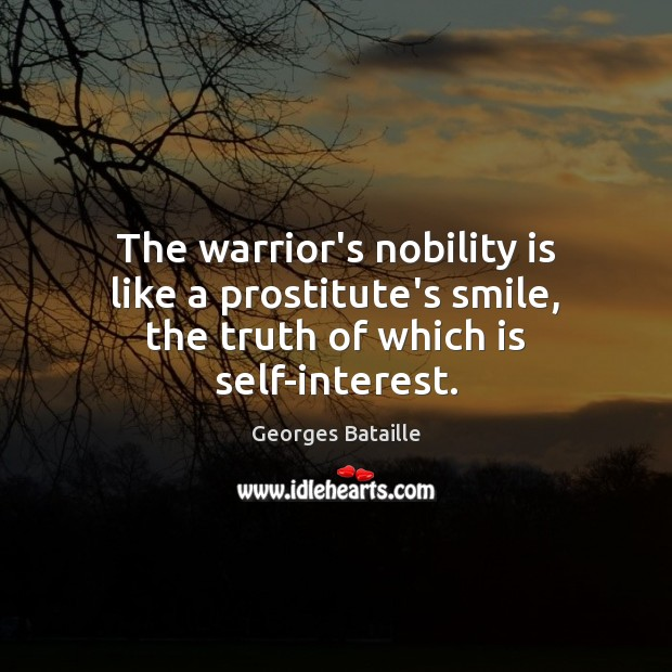 Image, The warrior's nobility is like a prostitute's smile, the truth of which is self-interest.