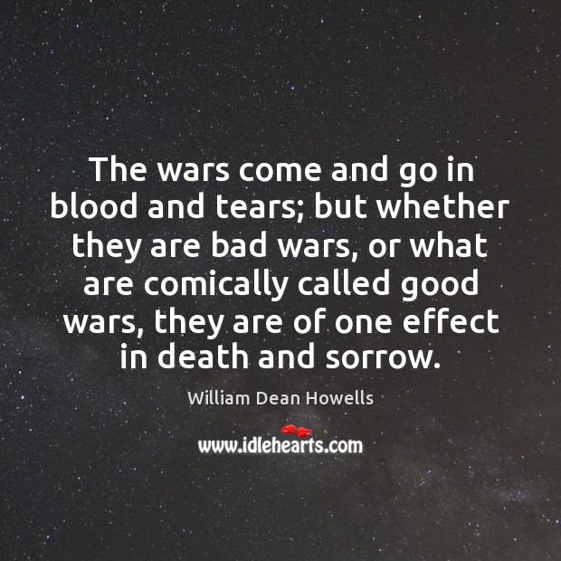 The wars come and go in blood and tears; but whether they Image