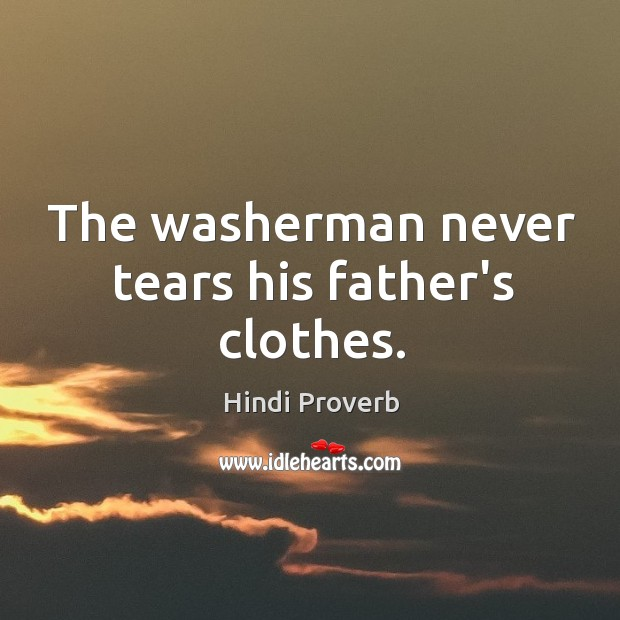 The washerman never tears his father's clothes. Hindi Proverbs Image