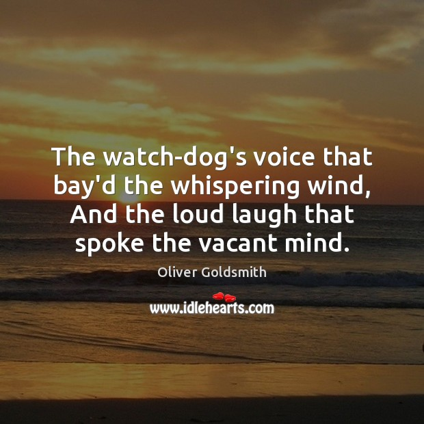 The watch-dog's voice that bay'd the whispering wind, And the loud laugh Oliver Goldsmith Picture Quote