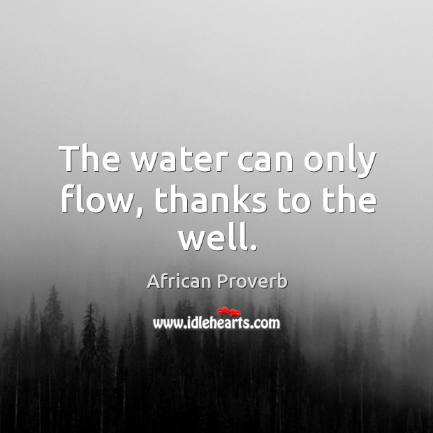 The water can only flow, thanks to the well. Image