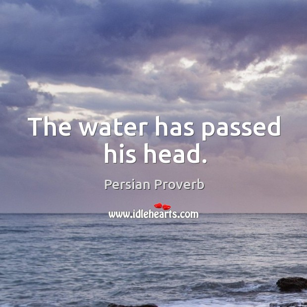 The water has passed his head. Image