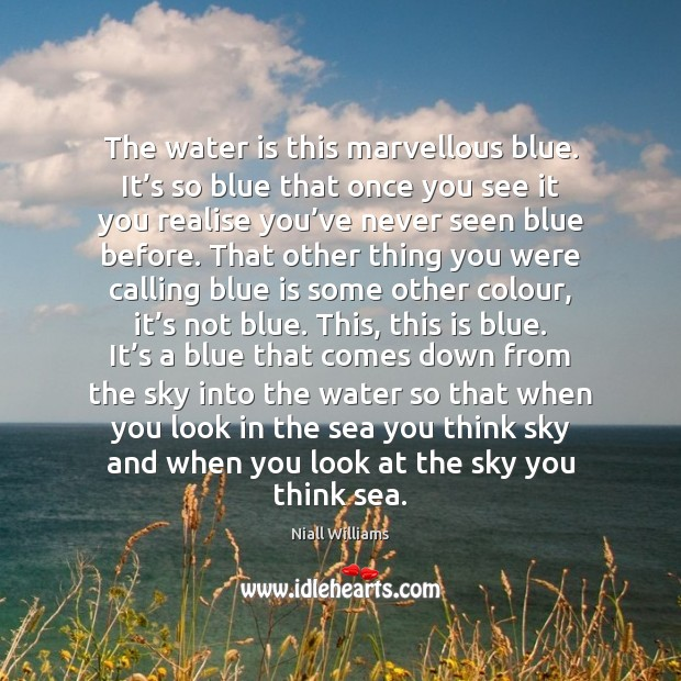 The water is this marvellous blue. It's so blue that once Image
