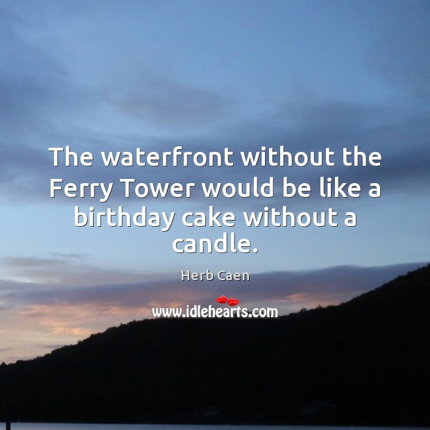 Image, The waterfront without the Ferry Tower would be like a birthday cake without a candle.