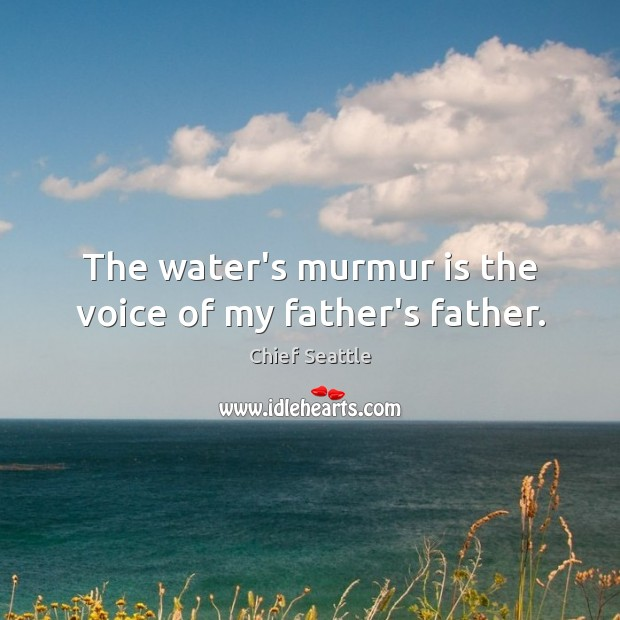 The water's murmur is the voice of my father's father. Image