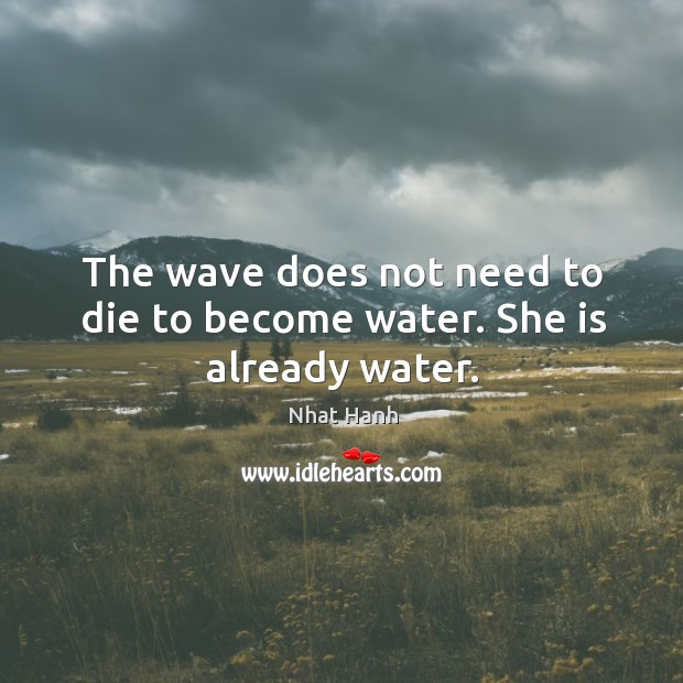 Image, The wave does not need to die to become water. She is already water.