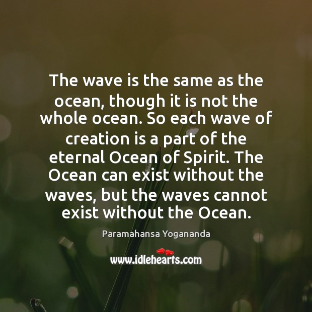 The wave is the same as the ocean, though it is not Paramahansa Yogananda Picture Quote