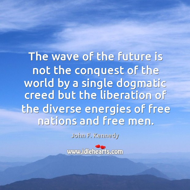 Image, The wave of the future is not the conquest of the world by a single dogmatic creed