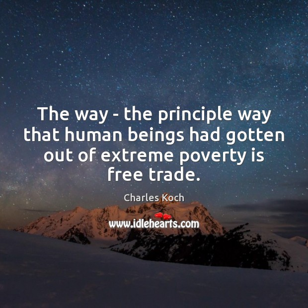 The way – the principle way that human beings had gotten out Charles Koch Picture Quote