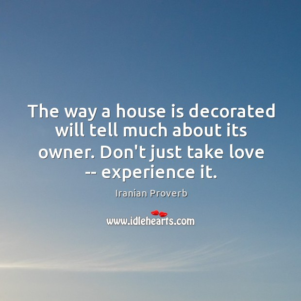 The way a house is decorated will tell much about its owner. Iranian Proverbs Image